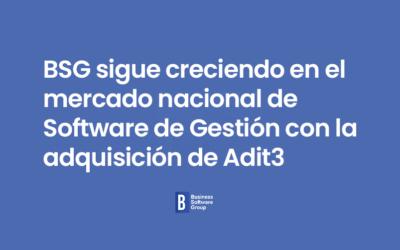 BSG sigue creciendo en el mercado nacional de Software de Gestión con la adquisición de Adit3